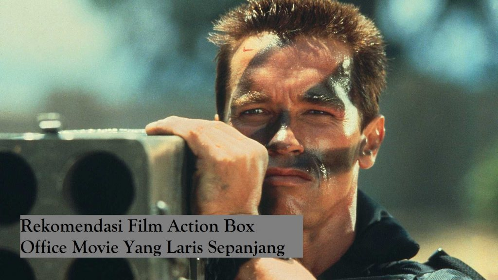Rekomendasi Film Action Box Office Movie Yang Laris Sepanjang Masa